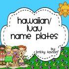 Hawaiian/Luau themed student name plates (36 different styles!) http://www.teacherspayteachers.com/Product/HawaiianLuau-Student-Name-Plates-766431