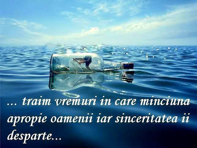 Traim vremuri in care minciuna apropie oamenii, iar sinceritatea ii desparte...