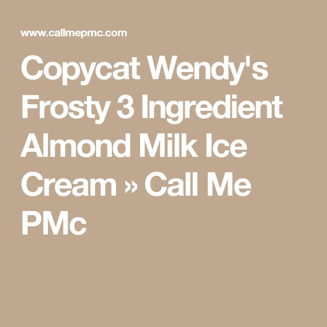 Copycat Wendy's Frosty 3 Ingredient Almond Milk Ice Cream » Call Me PMc