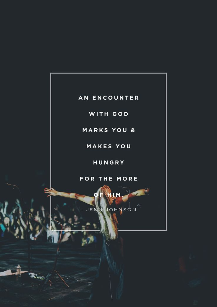 """An encounter with God marks you and makes you hungry for the more of Him."" -Jenn Johnson from WorshipU On Campus // worshipu.com"