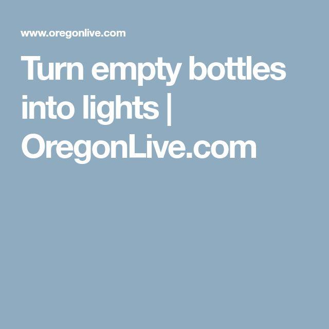 Turn empty bottles into lights   OregonLive.com