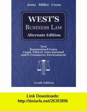 Wests Business Law, Alternate Edition (with Online Legal Research Guide) (9780324364989) Gaylord A. Jentz, Roger LeRoy Miller, Frank B. Cross , ISBN-10: 0324364989  , ISBN-13: 978-0324364989 ,  , tutorials , pdf , ebook , torrent , downloads , rapidshare , filesonic , hotfile , megaupload , fileserve