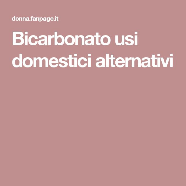 Bicarbonato usi domestici alternativi