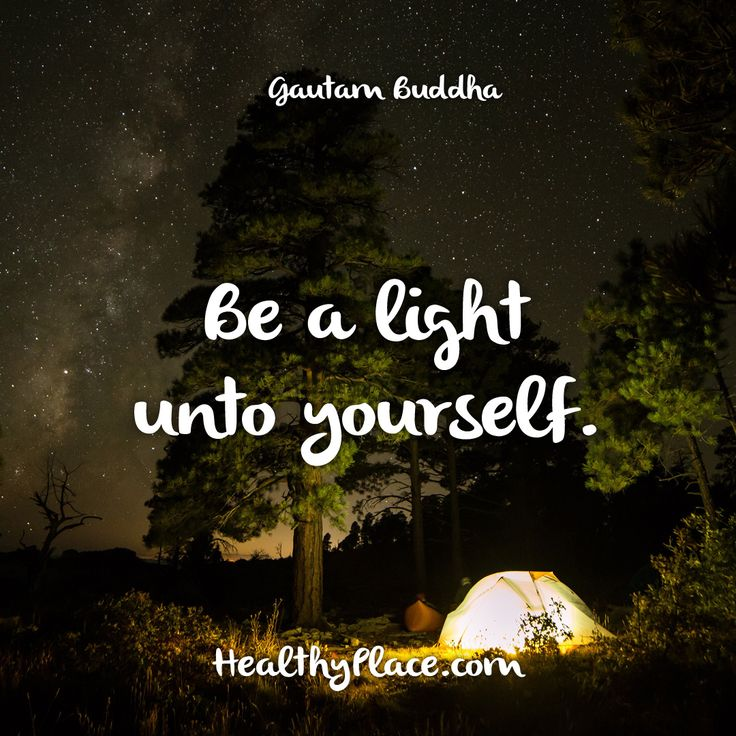 Quote: Be a light unto yourself. www.HealthyPlace.com