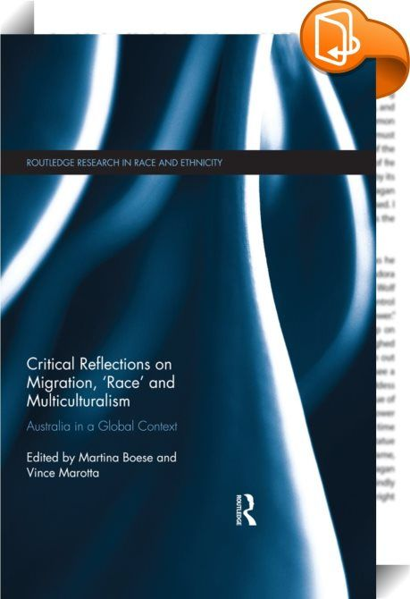 Critical Reflections on Migration, 'Race' and Multiculturalism    :  Migration and its associated social practices and consequences have been studied within a multitude of academic disciplines and in the context of policies at local, national and regional level.  This edited collection provides an introduction and critical review of conceptual developments and policy contexts of migration scholarship within an Australian and global context, through:    political economy analyses of mig...