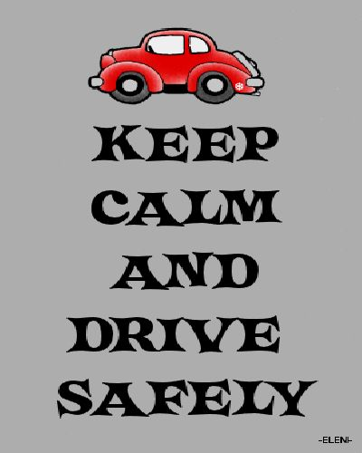 KEEP CALM AND DRIVE SAFELY - created by eleni
