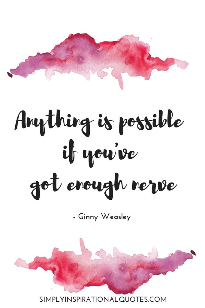 Anything is possible if you've got enough nerve. Harry Potter Quote