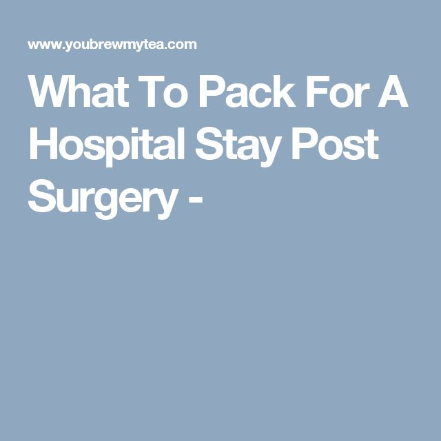 What To Pack For A Hospital Stay Post Surgery -