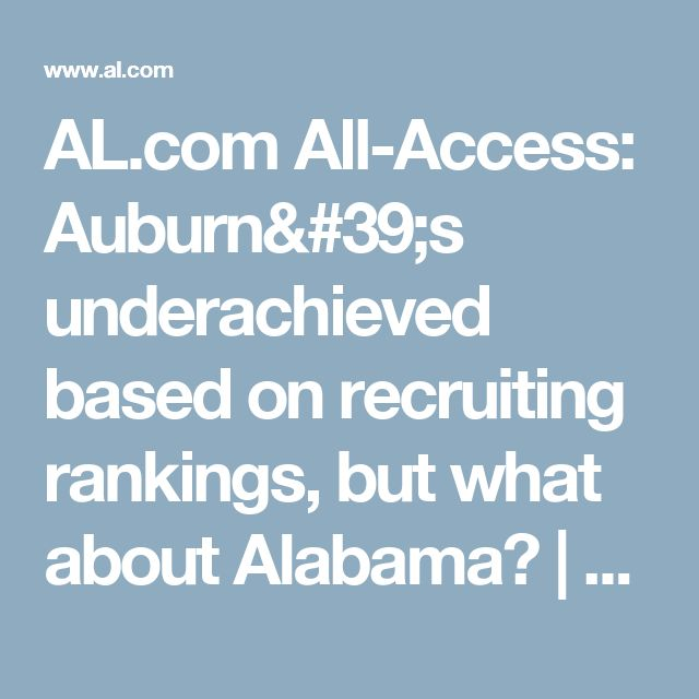AL.com All-Access: Auburn's underachieved based on recruiting rankings, but what about Alabama? | AL.com