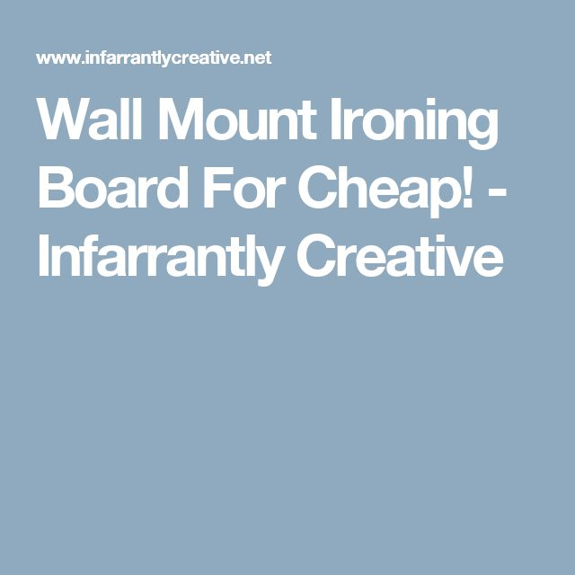 Wall Mount Ironing Board For Cheap! - Infarrantly Creative