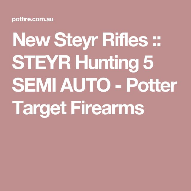 New Steyr Rifles :: STEYR Hunting 5 SEMI AUTO - Potter Target Firearms