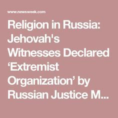 Religion in Russia: Jehovah's Witnesses Declared 'Extremist Organization' by Russian Justice Ministry