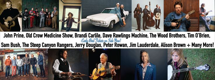John Prine, Old Crow Medicine Show, Brandi Carlile, Dave Rawlings Machine, The Wood Brothers, Tim O'Brien, Sam Bush Band, teep Canyon Rangers, Jerry Douglas, Jim Lauderdale, Peter Rowan, Alison Brown and more!