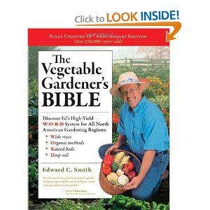 The Ve able Gardener s Bible 2nd Edition Edward C Smith Amazon