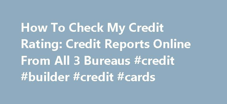 How To Check My Credit Rating: Credit Reports Online From All 3 Bureaus #credit #builder #credit #cards http://credit-loan.nef2.com/how-to-check-my-credit-rating-credit-reports-online-from-all-3-bureaus-credit-builder-credit-cards/  #how do i check my credit rating # how to check my credit rating How to check my credit rating After the new provisions in the debt program by the federal government, a person can get many benefits. how to check my credit rating The very first step to increasing…