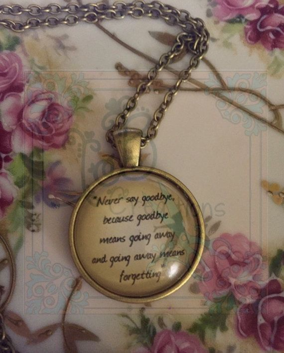 Never say goodbye because goodbye means going away and going away means forgetting quote bronze rustic necklace