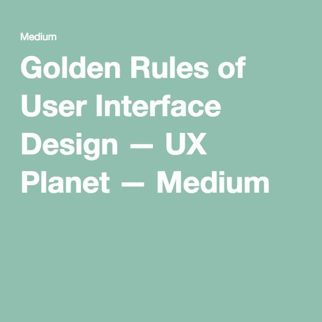Golden Rules of User Interface Design — UX Planet — Medium