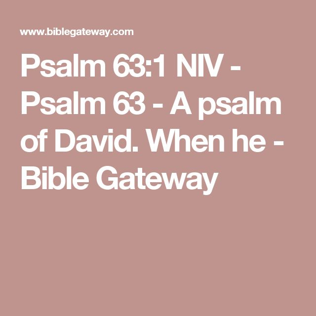 Psalm 63:1 NIV - Psalm 63 - A psalm of David. When he - Bible Gateway