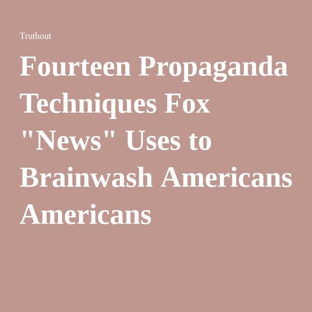 "Fourteen Propaganda Techniques Fox ""News"" Uses to Brainwash Americans"