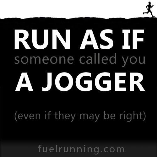 Fitness Stuff #129 I. Am. Not. A jogger!!!! I'm a runner.