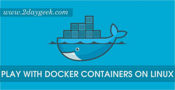 2daygeek.com Linux Tips, Tricks & News Today ! – Through on this article you will get idea to Run, start, stop, attach, Interactive, Daemonized docker containers on RHEL, CentOS, Ubuntu, Mint, Debian, Fedora, Mageia, Manjaro, Archi & openSUSE