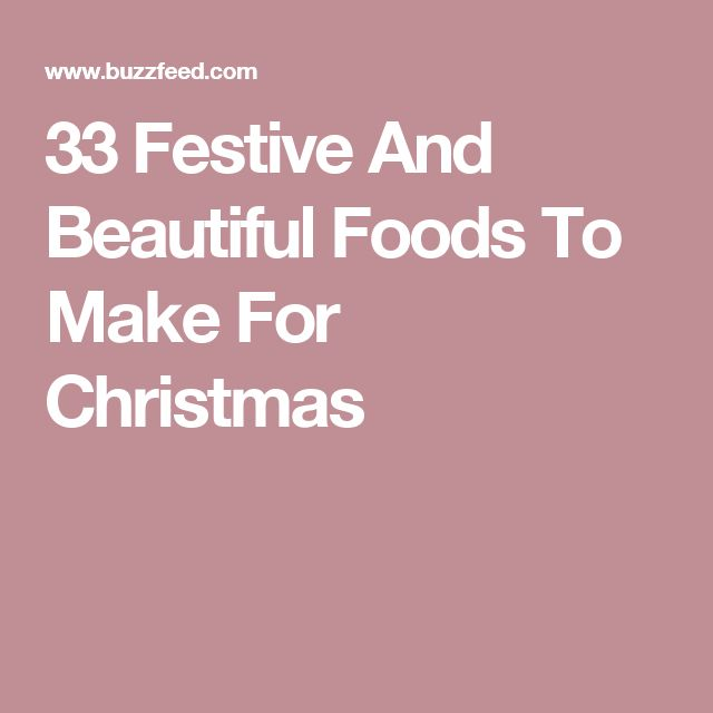 33 Festive And Beautiful Foods To Make For Christmas