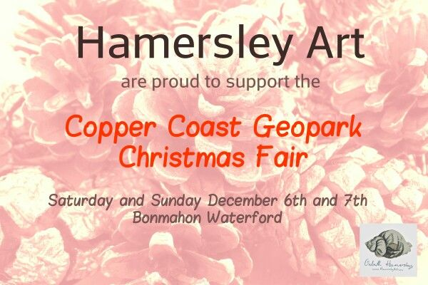 Hamersley Art will be at the Copper Coast Geopark Christmas Fair Saturday and Sunday December 6th and 7th Bonmahon Waterford