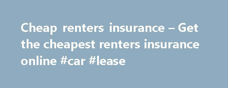 Cheap renters insurance – Get the cheapest renters insurance online #car #lease http://insurance.remmont.com/cheap-renters-insurance-get-the-cheapest-renters-insurance-online-car-lease/  #cheap renters insurance # Cheap Renters Insurance Is Worth More Than The Cost Although cheap renters insurance is simple enough to get, even the smallest amount can save you a great deal if your home or apartment is destroyed or you have valuable personal belongings stolen while away from home. So long as…
