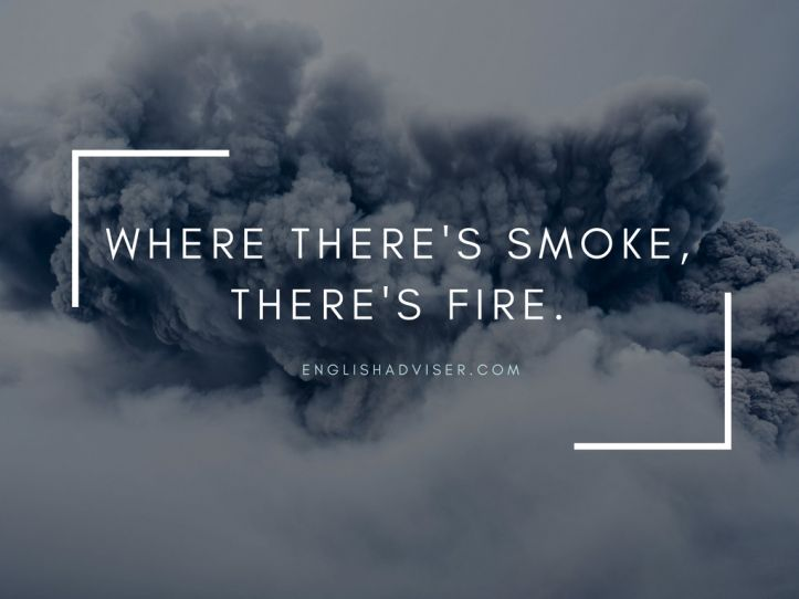 English Language. English Vocabulary. Proverbs.  Where there's smoke, there's fire.