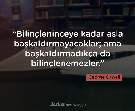 Bilinçleninceye kadar asla başkaldırmayacaklar... #george #orwell #sözleri #yazar #şair #kitap #şiir #özlü #anlamlı #sözler