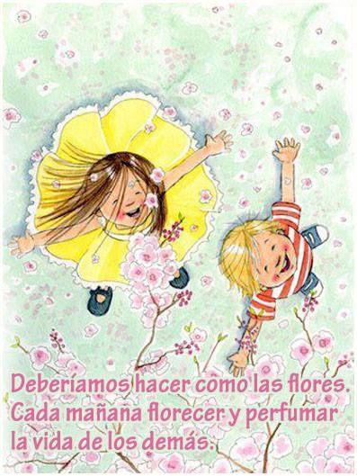 Cada mañana florecer y perfumar la vida de los demás...