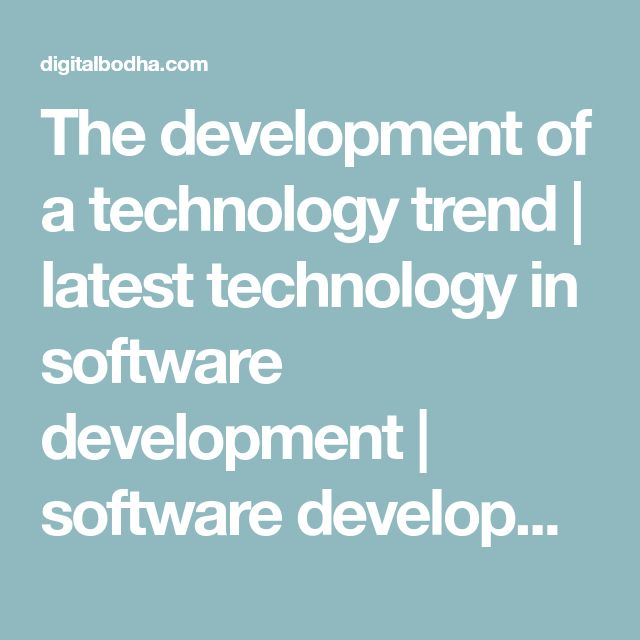 The development of a technology trend | latest technology in software development | software development trends 2017 | current trends in software development | latest technology in software development 2017 | software engineering trends 2017 | latest technologies in software industry | latest software development trends | latest software technologies to learn