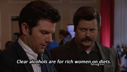 Clear alcohols are for rich women on diets. . .Ron Swanson 2015 board or funny board...both!
