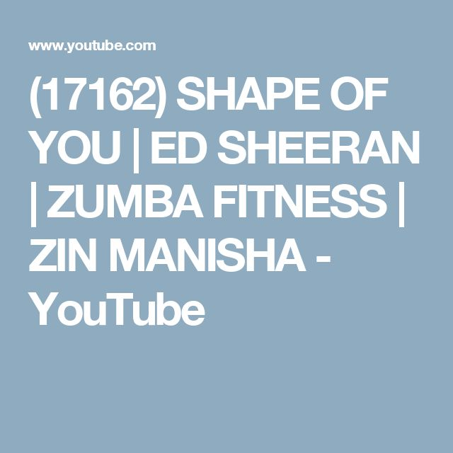 (17162) SHAPE OF YOU | ED SHEERAN | ZUMBA FITNESS | ZIN MANISHA - YouTube