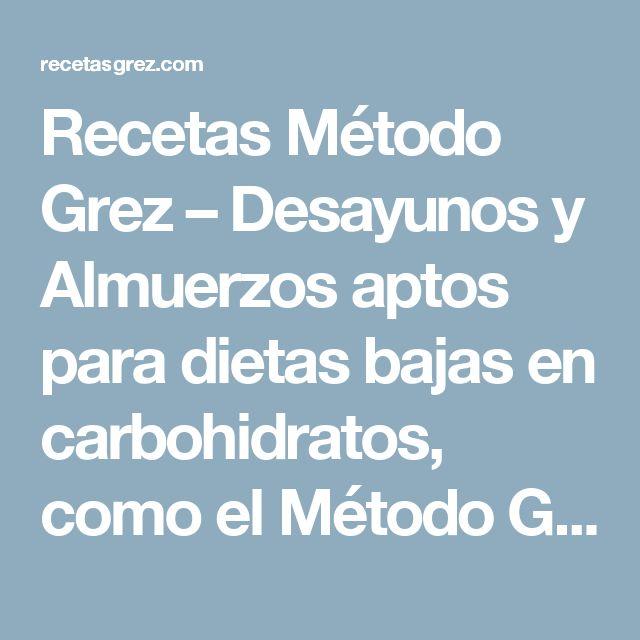 Recetas Método Grez – Desayunos y Almuerzos aptos para dietas bajas en carbohidratos, como el Método Grez.