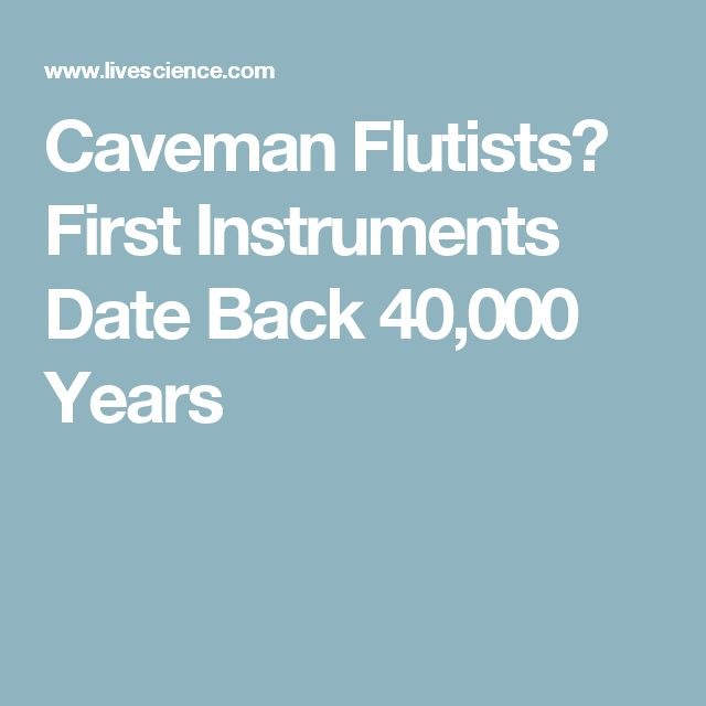 Caveman Flutists? First Instruments Date Back 40,000 Years