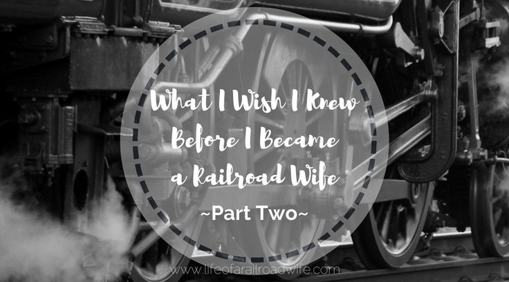 """What I Wish I Knew Before I Became a Railroad Wife - Part Two - I've become a """"single"""" parent."""