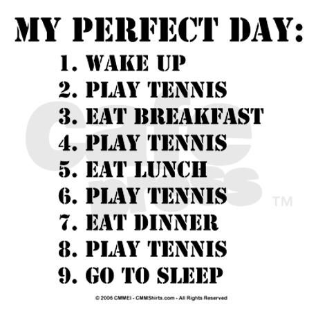 Change the Play tennis to ( Get on Pinterest) and that would be so true for a lot of us!!!!!