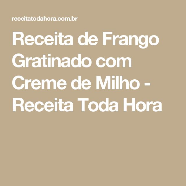 Receita de Frango Gratinado com Creme de Milho - Receita Toda Hora
