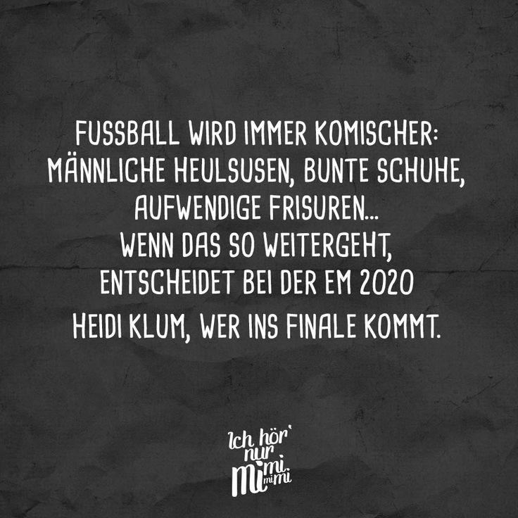 Fussball wird immer komischer: männliche Heulsusen, bunte Schuhe, aufwendige Frisuren... Wenn das so weitergeht, entscheidet bei der EM 2020 Heidi Klum, wer ins Finale kommt. - VISUAL STATEMENTS®