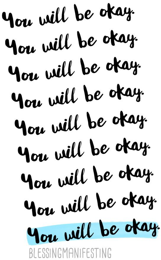 You will be okay. Even if you don't feel like it today, you will be okay. | don't panic | stress less | it will be alright | everything will be okay | don't worry about it