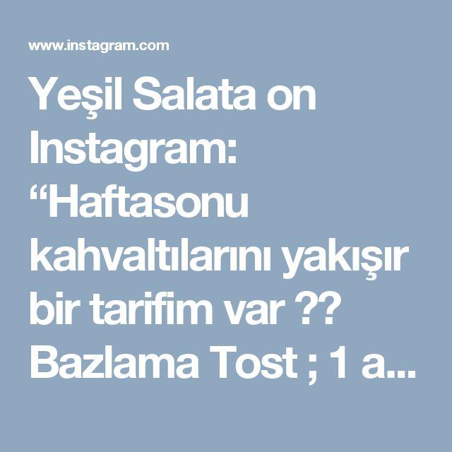 """Yeşil Salata on Instagram: """"Haftasonu kahvaltılarını yakışır bir tarifim var 👌👌 Bazlama Tost ;  1 adet Bazlama 6 dilim taze kaşar peyniri 1 adet soğan 2 çorba kaşığı…"""""""