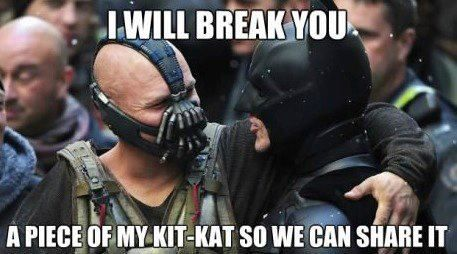 I will break you....a piece of my kit kat so we can share it.