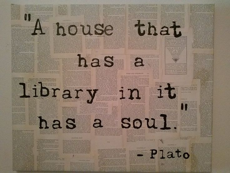 """A house that has a library in it has a soul."" Oh we have a library.  It's just in disarray.  But it's there.  It's everywhere."