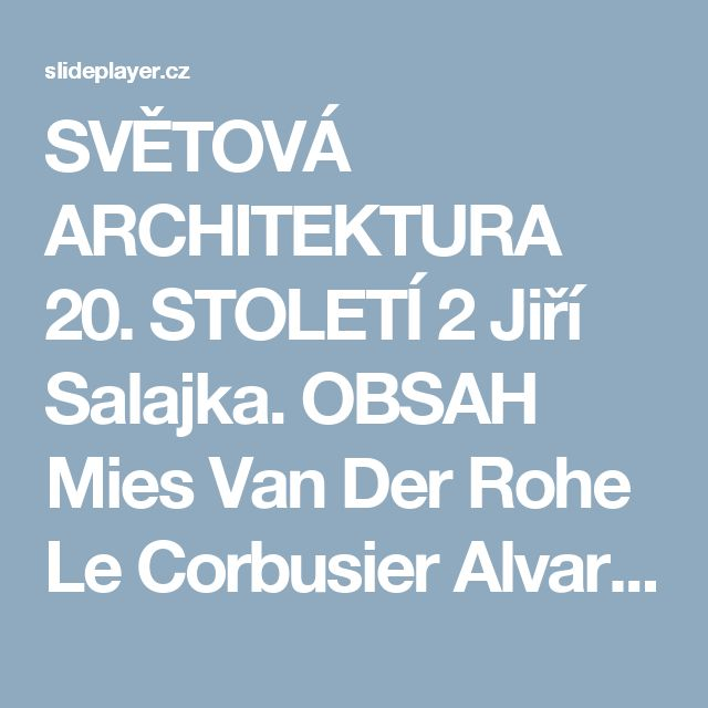 SVĚTOVÁ ARCHITEKTURA 20. STOLETÍ 2 Jiří Salajka. OBSAH Mies Van Der Rohe Le Corbusier Alvar Aalto Jorn Utzon Louis Kahn Oscar Niemeyer Frank Gehry. - ppt stáhnout