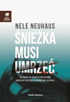 """Śnieżka musi umrzeć"" Nele Neuhaus"