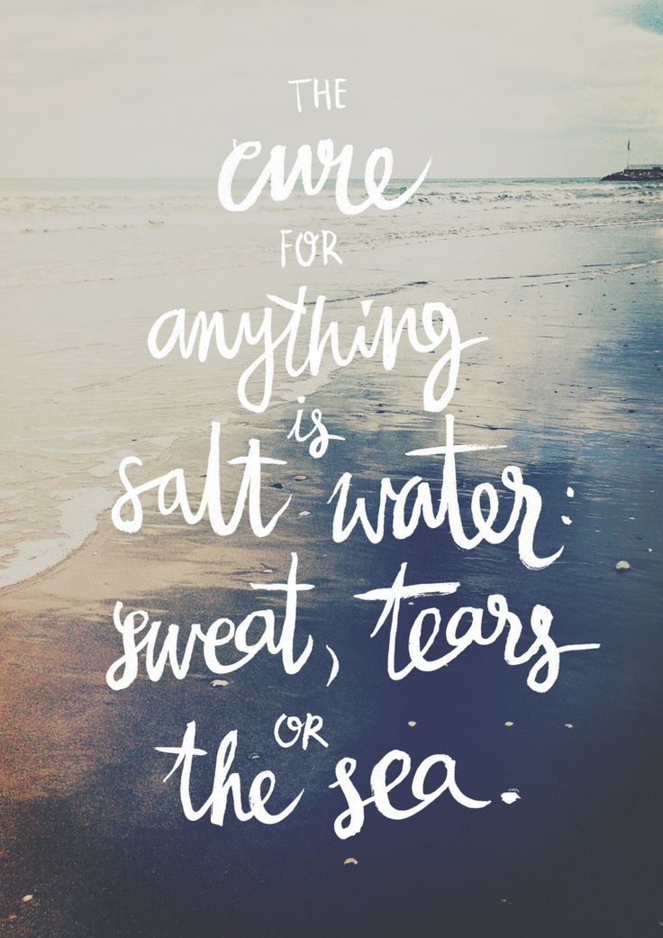 The cure for anything is salt water, sweat, tears or the sea.