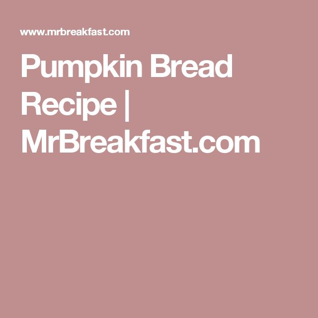 Pumpkin Bread Recipe | MrBreakfast.com