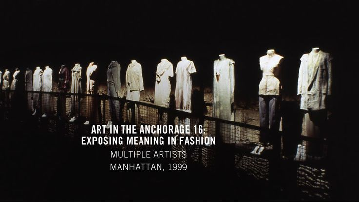 Art in the Anchorage 16: Exposing Meaning in Fashion Through Presentation - Creative Time