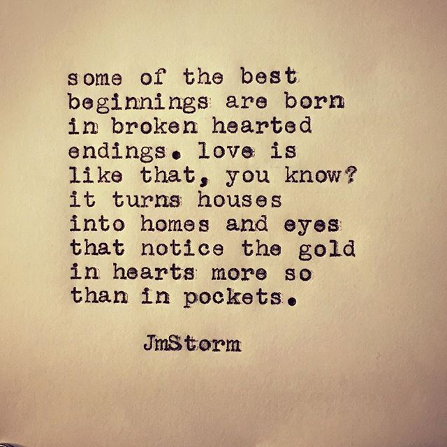 Some of the best beginnings are born in brokenhearted endings. Love is like that, you know? It turns houses into home and eyes that notice the gold in hearts more so than in pockets.